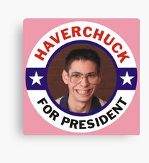 FREAKS AND GEEKS HAVERCHUK FOR PRESIDENT!  Canvas Print