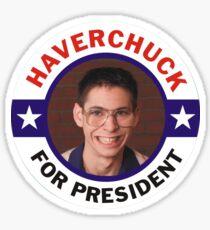 FREAKS AND GEEKS HAVERCHUK FOR PRESIDENT!  Sticker