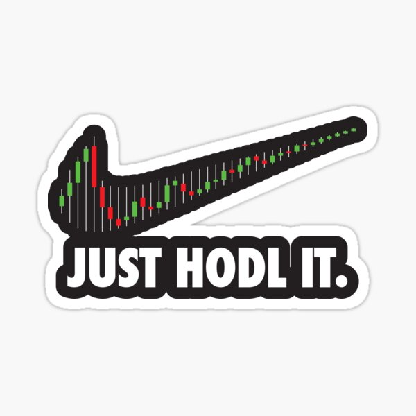 JUST HODL IT Sticker