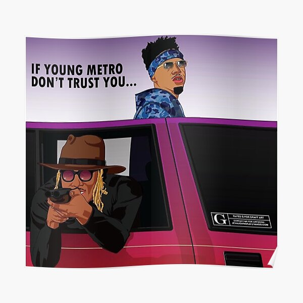 if young metro don't trust you Poster