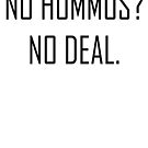 No hummus? No deal - Houmous Lovers Design by makeitsoph
