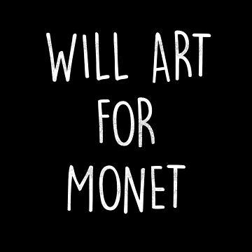 Monet Artist - Will Art For Monet Funny Graphic by SteamerTees