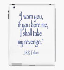 JRR, Tolkien, 'I warn you, if you bore me, I shall take my revenge' iPad Case/Skin