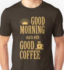 Good morning starts with good coffee T-Shirt