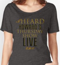 Howard Stern Show Live Thursday Show 11-16-17 Women's Relaxed Fit T-Shirt