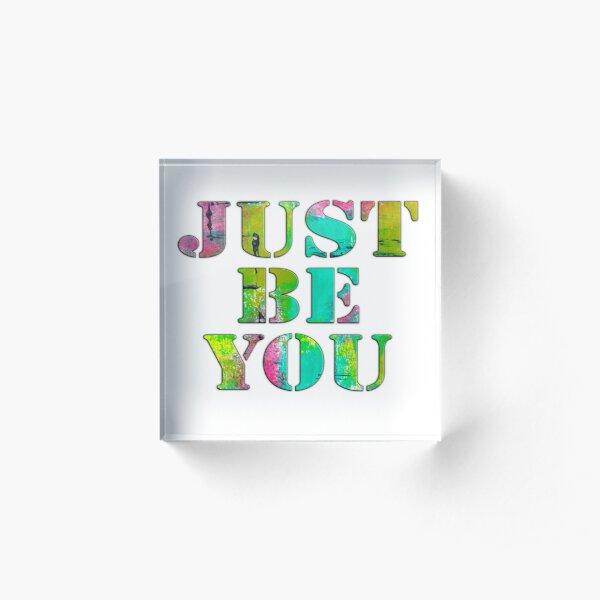 JUST BE YOU Acrylic Block