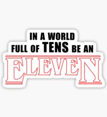 Stranger Things -  In a world full of TENS be an ELEVEN Sticker