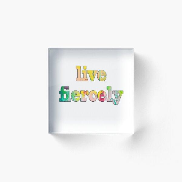 LIVE FIERCELY Acrylic Block