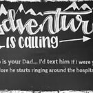 Adventure Is Calling So is Your Dad by TheLadySketch
