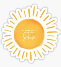 Do what makes your soul shine Sticker