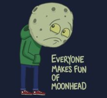 Everyone makes fun of Moonhead......
