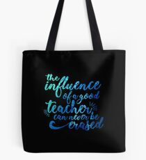 Influence of a Teacher Can Never be Erased Tote Bag