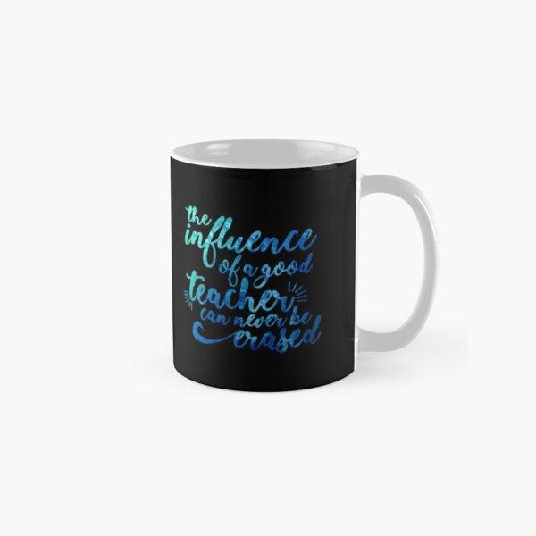 Influence of a Teacher Can Never be Erased Classic Mug