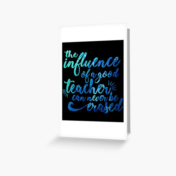 Influence of a Teacher Can Never be Erased Greeting Card