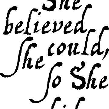 She believed she could, so she did in script by designsofdismay