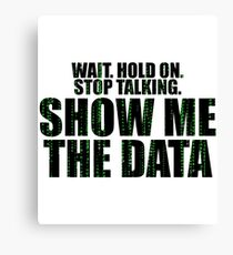 Wait Stop Show Me The Data Canvas Print