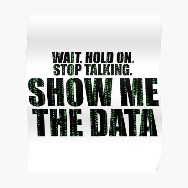 Wait Stop Show Me The Data Poster