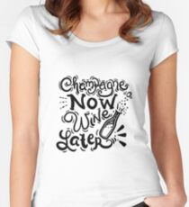 NEW YEARS EVE: Champagne now. Wine later Women's Fitted Scoop T-Shirt