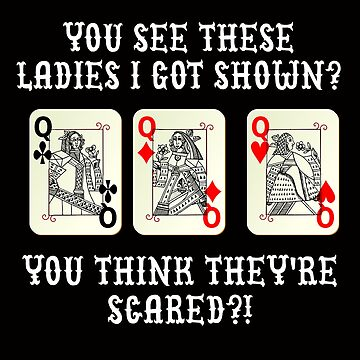 You See These Ladies I Got Shown? Poker by Mark5ky