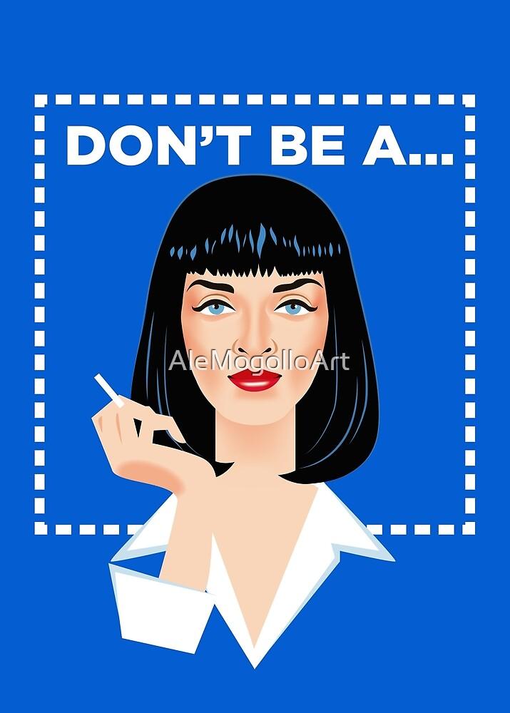 Don't be a... by Alejandro Mogollo Díez
