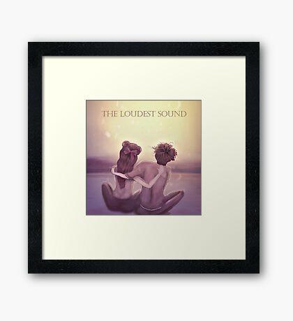 THE LOUDEST SOUND Framed Print