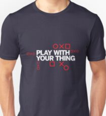 play with your thing! T-Shirt