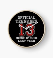 Official Teenager 13 Being 12 Is So Last Year Clock