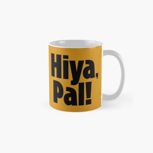 Hiya, Pal! Classic Mug