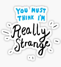 You must think I'm really strange Sticker