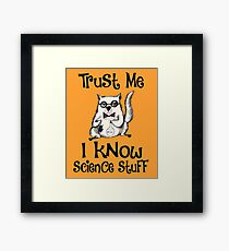 Trust Me I Know Science Stuff Funny Cat Design Framed Print