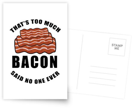 Thats Too Much Bacon Said No One Ever Tees by AllStarMerch