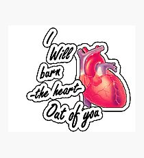I will burn the heart out of YOU Photographic Print