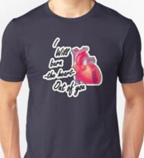 I will burn the heart out of YOU Unisex T-Shirt