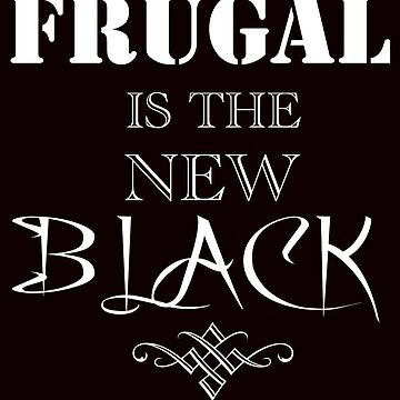 Frugal is the New Black_wt_02 by AnkhaDesh