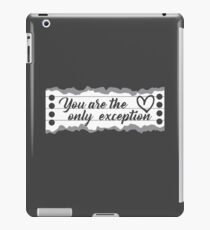 You Are the Only Exception iPad Case/Skin