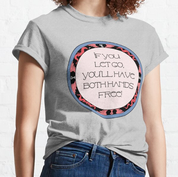 Letting go and moving on.  Quote Classic T-Shirt