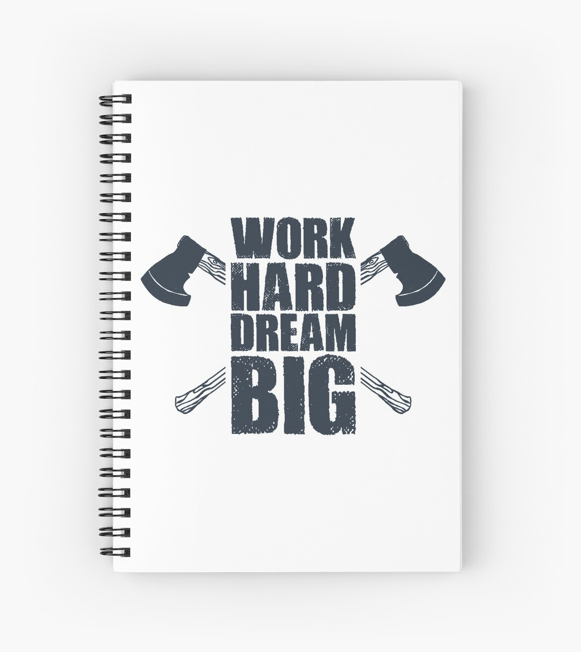 Work Hard Dream Big Inspirational Quote With Axes Spiral Notebooks