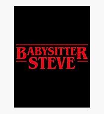 Babysitter Steve - Baby Sitting - Stranger Things Inspired Photographic Print