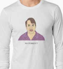 Mark Corrigan | NO TURKEY?! Long Sleeve T-Shirt