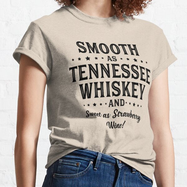 SMOOTH AS TENNESSEE WHISKEY Classic T-Shirt