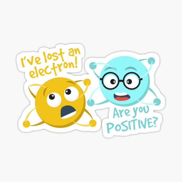 I Lost an Electron. Are You Positive? - Chemistry Joke Sticker