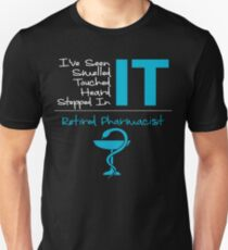 Retired Pharmacist Gifts I've Seen It Smelled It Touched It Heard It Stepped In It Unisex T-Shirt