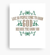 Live So That People Come To Know God Because The Love You Canvas Print