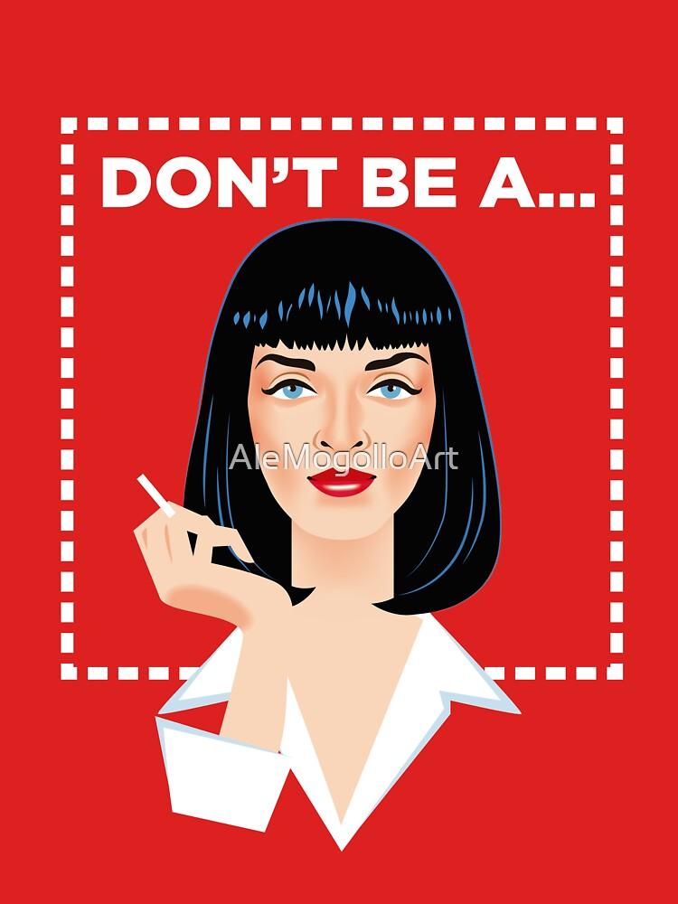 Don't be a... by AleMogolloArt