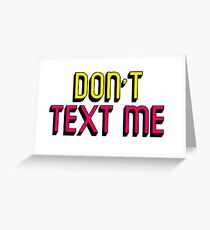 DONT TEXT ME Greeting Card