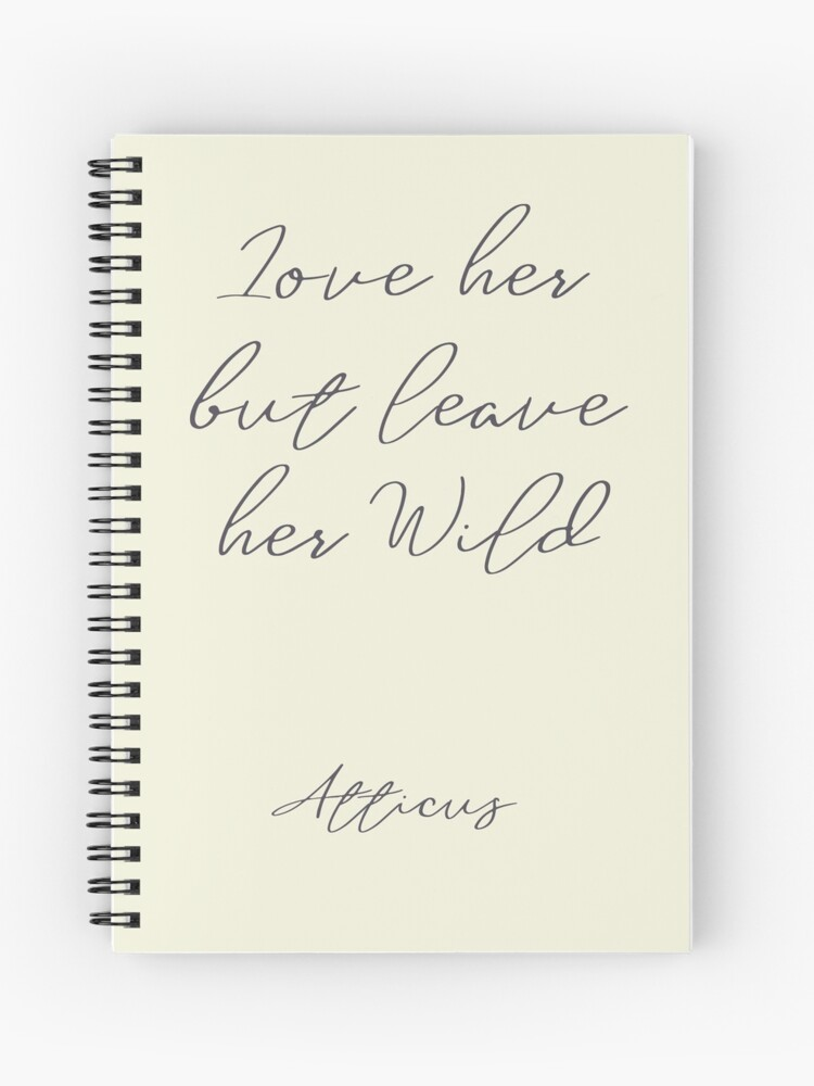 Love her, but leave her wild, handwritten Atticus poem illustration, girls  book typography, for strong women, free woman | Spiral Notebook