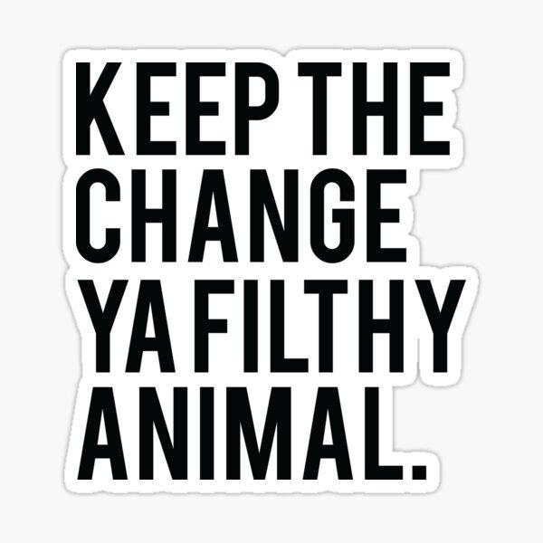 Keep the Change ya Filthy Animal Sticker