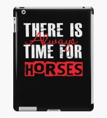 There Is Always Time For Horses - Funny Horse  iPad Case/Skin