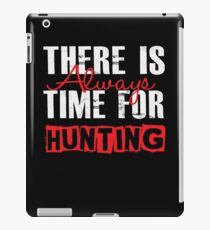There Is Always Time For Hunting - Funny Hunter iPad Case/Skin