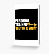 Funny Personal Trainer Shirt   Personal trainer shut up and sqat Greeting Card